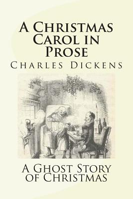 A Christmas Carol in Prose: A Ghost Story of Christmas - Dickens, Charles, and Ashley, Stephen (Prepared for publication by)