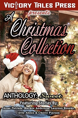 A Christmas Collection Anthoology: Sweet - Patrick, Anne, and Anderson, Markee 1, and Brooks, Laurean