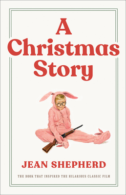 A Christmas Story: The Book That Inspired the Hilarious Classic Film - Shepherd, Jean