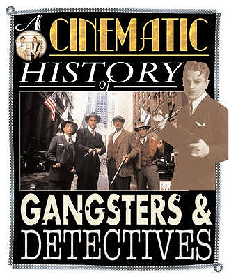 A Cinematic History of Gangsters & Detectives - Wilshin, Mark
