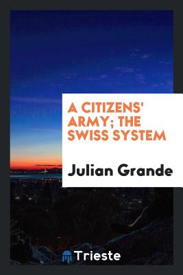 A Citizens' Army; The Swiss System - Grande, Julian