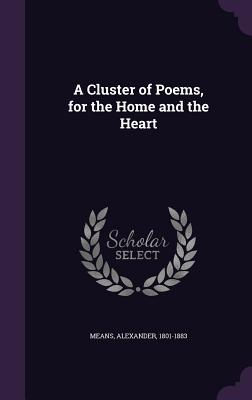 A Cluster of Poems, for the Home and the Heart - Means, Alexander