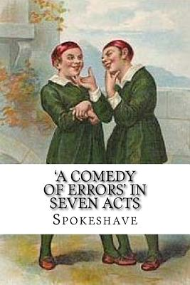 'a Comedy of Errors' in Seven Acts - Spokeshave