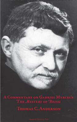 A Commentary on Gabriel Marcel's the Mystery of Being - Anderson, Thomas C