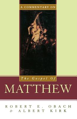 A Commentary on the Gospel of Matthew - Kirk, Albert, and Obach, Robert E