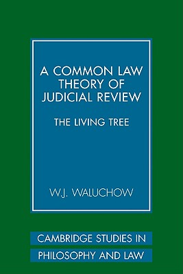 A Common Law Theory of Judicial Review: The Living Tree - Waluchow, W. J.