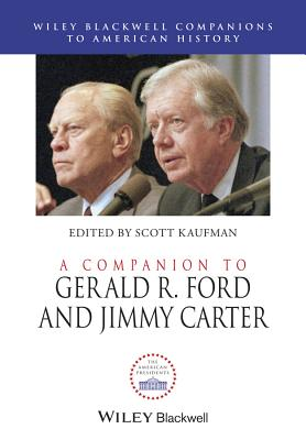 A Companion to Gerald R. Ford and Jimmy Carter - Kaufman, Scott (Editor)