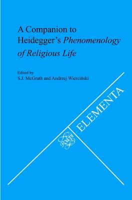 A Companion to Heidegger's Phenomenology of Religious Life - McGrath, S. J. (Volume editor), and Wiercinski, Andrzej (Volume editor)