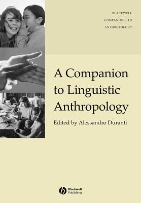 A Companion to Linguistic Anthropology - Duranti, Alessandro (Editor)