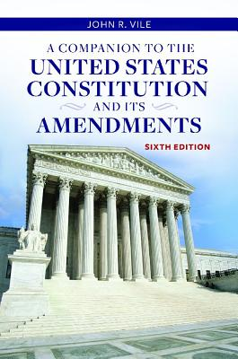 A Companion to the United States Constitution and Its Amendments - Vile, John R