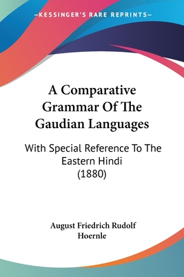 A Comparative Grammar of the Gaudian Languages: With Special Reference to the Eastern Hindi (1880) - Hoernle, August Friedrich Rudolf