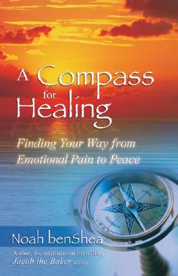 A Compass for Healing: Finding Your Way from Emotional Pain to Peace - Benshea, Noah