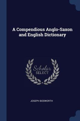 A Compendious Anglo-Saxon and English Dictionary - Bosworth, Joseph
