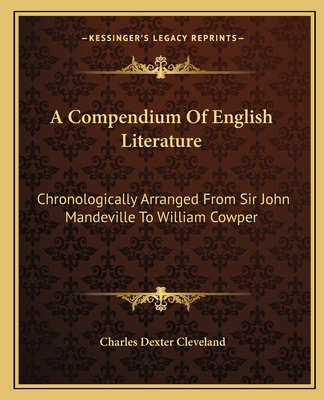 A Compendium of English Literature: Chronologically Arranged from Sir John Mandeville to William Cowper - Cleveland, Charles Dexter (Editor)