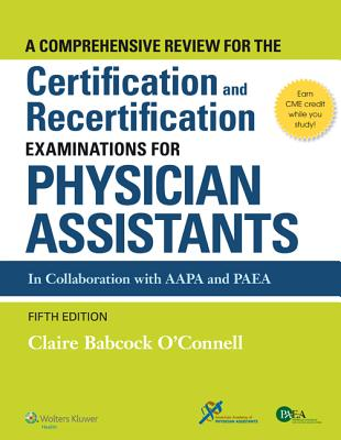 A Comprehensive Review for the Certification and Recertification Examinations for Physician Assistants - O'Connell, Claire Babcock, MPH, Pa-C