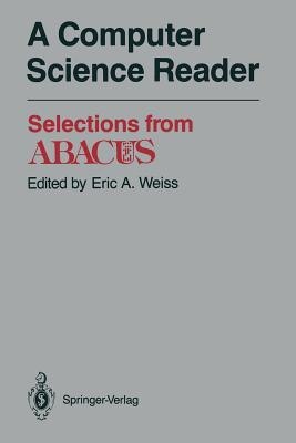 A Computer Science Reader: Selections from Abacus - Weiss, Eric A (Editor)