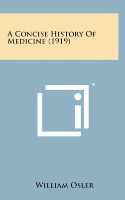 A Concise History of Medicine (1919) - Osler, William, Sir