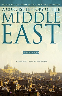 A Concise History of the Middle East - Jr, Arthur Goldschmidt, and Davidson, Lawrence, Professor, and Weiner, Tom (Read by)