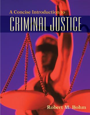 A Concise Introduction to Criminal Justice - Bohm, Robert M, PH.D.
