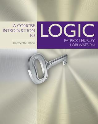 A Concise Introduction to Logic - Hurley, Patrick J, and Watson, Lori