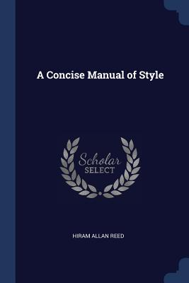A Concise Manual of Style - Reed, Hiram Allan