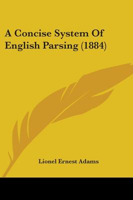 A Concise System of English Parsing (1884) - Adams, Lionel Ernest