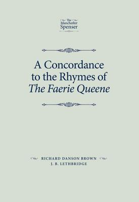 A Concordance to the Rhymes of the Faerie Queene - Brown, Richard Danson (Editor), and Lethbridge, J. B. (Editor)