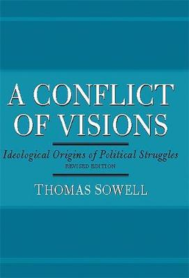 A Conflict of Visions: Ideological Origins of Political Struggles - Sowell, Thomas
