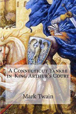 A Connecticut Yankee in King Arthur's Court - Twain, Mark, and Edibooks (Editor)