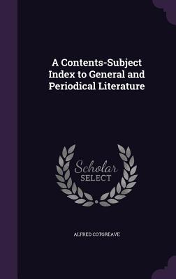 A Contents-Subject Index to General and Periodical Literature - Cotgreave, Alfred