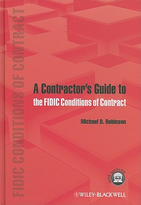 A Contractor's Guide to the FIDIC Conditions of Contract - Robinson, Michael D.