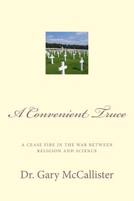 A Convenient Truce: A Cease Fire in the War Between Religion and Science - McCallister, Dr Gary Loren
