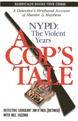 A Cop's Tale: NYPD: The Violent Years - O'Neil, Jim