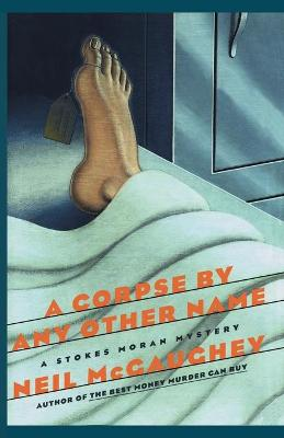 A Corpse by Any Other Name: A Stokes Moran Mystery - McGaughey, Neil