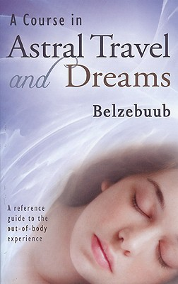 A Course in Astral Travel and Dreams - Belzebuub