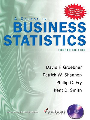 A Course in Business Statistics - Groebner, David F, and Shannon, Patrick W, and Fry, Phillip C