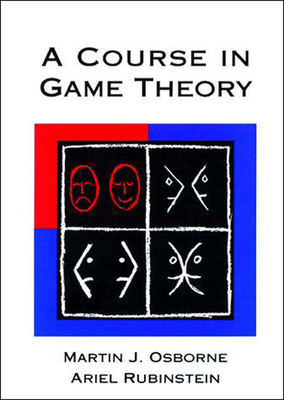 A Course in Game Theory - Osborne, Martin J, and Rubinstein, Ariel