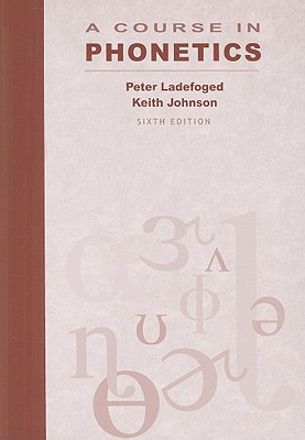 A Course in Phonetics - Ladefoged, Peter, and Johnson, Keith, Dr.
