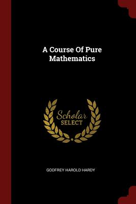 A Course of Pure Mathematics - Hardy, Godfrey Harold