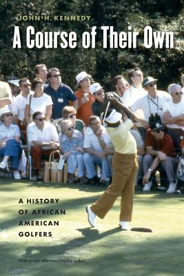 A Course of Their Own: A History of African American Golfers - Kennedy, John H