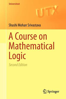A Course on Mathematical Logic - Srivastava, Shashi Mohan