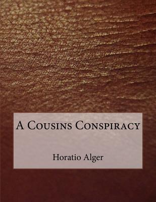 A Cousins Conspiracy - Alger, Horatio
