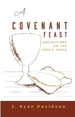 A Covenant Feast: Reflections on the Lord's Table - Davidson, J Ryan