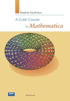 A Crash Course in Mathematica - Kaufmann, Stephan