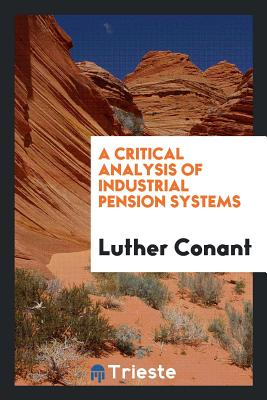 A Critical Analysis of Industrial Pension Systems - Conant, Luther