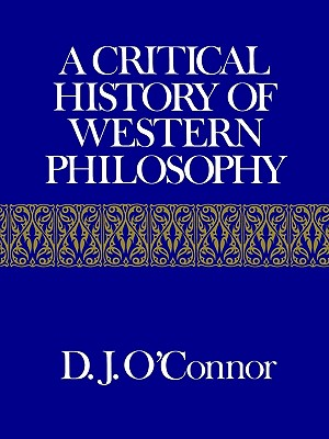 A Critical History of Western Philosophy - O'Connor, Daniel John, Ph.D. (Editor), and O'Connor, D J (Editor)