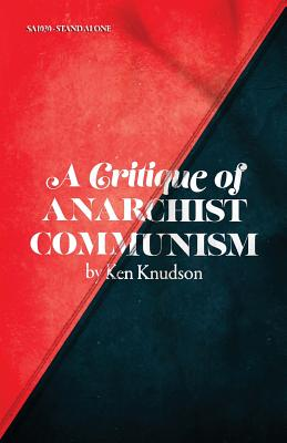 A Critique of Anarchist Communism: 45th Anniversary Edition - Knudson, Ken