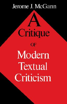 A Critique of Modern Textual Criticism, Foreword by David C Greetham - McGann, Jerome J, and Greetham, David C (Designer)
