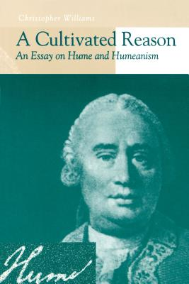 A Cultivated Reason: An Essay on Hume and Humeanism - Williams, Christopher, Dr.