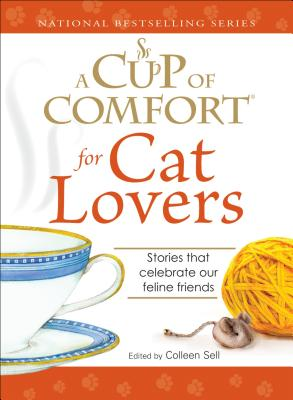 A Cup of Comfort for Cat Lovers: Stories That Celebrate Our Feline Friends - Sell, Colleen
